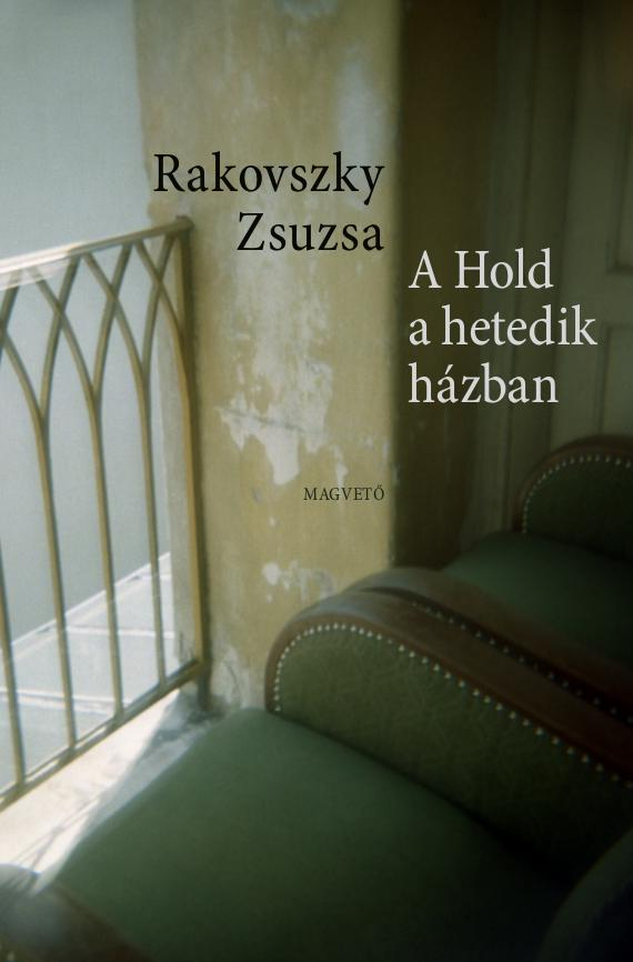 Rakovszky Zsuzsa - A Hold a hetedik házban