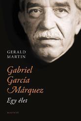 Gerald Martin - Gabriel García Márquez - Egy Élet