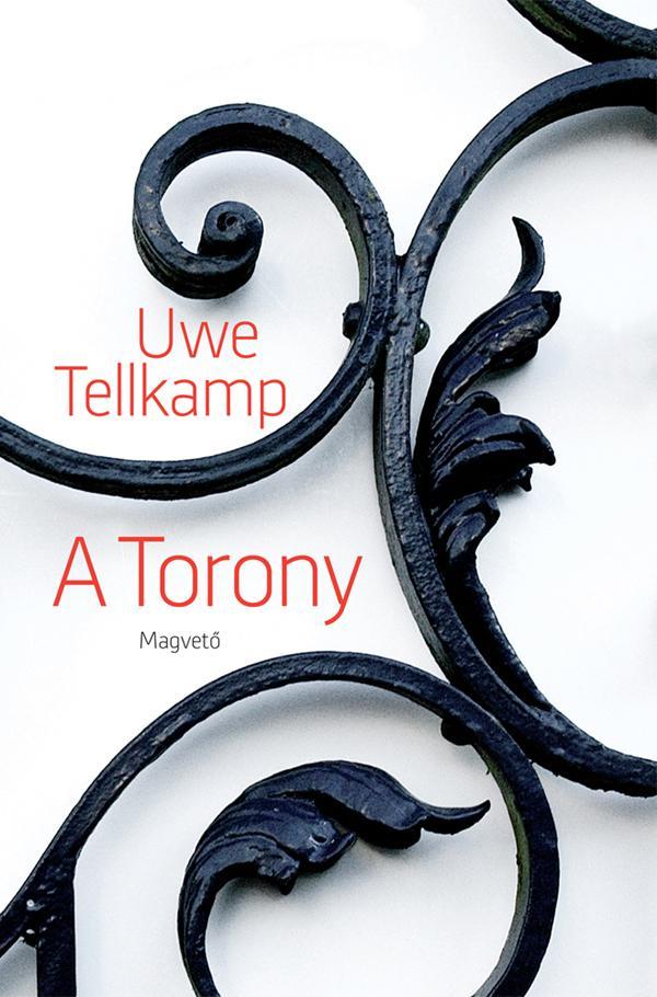 Uwe Tellkamp - A Torony
