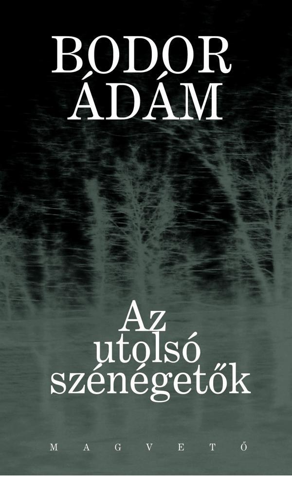 Bodor Ádám - Az utolsó szénégetők