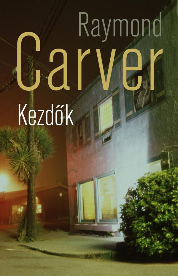 Carver, Raymond - Kezdők