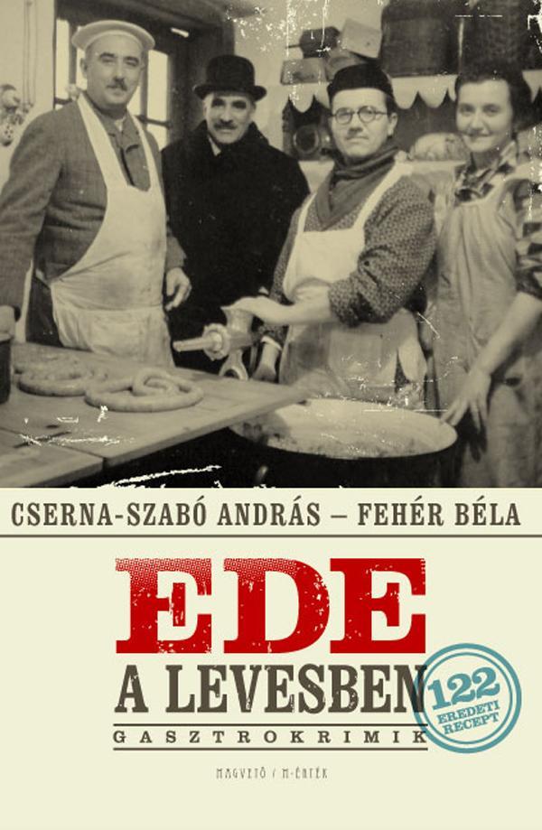 Cserna Szabó András - Fehér Béla - Ede a levesben (Cserna-Szabó András - Fehér Béla)