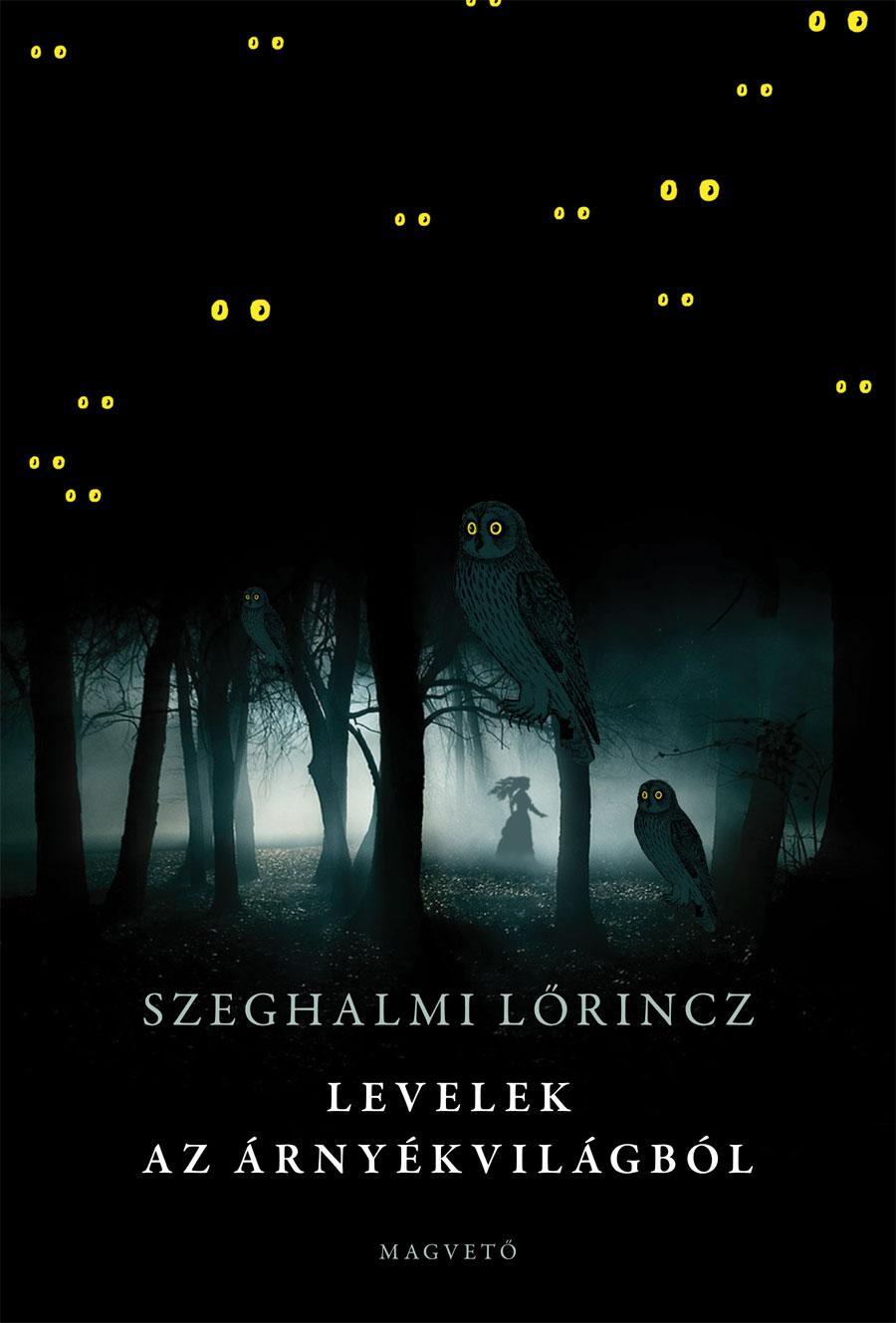 Szeghalmi Lőrincz - Levelek az árnyékvilágból