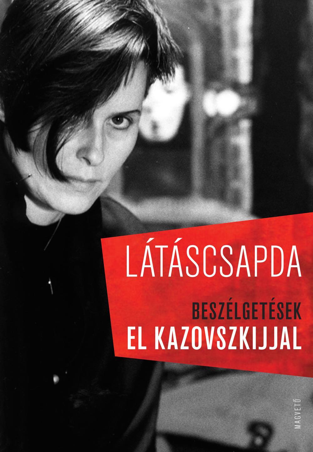El Kazovszkij - Látáscsapda - Beszélgetések El Kazovszkijjal
