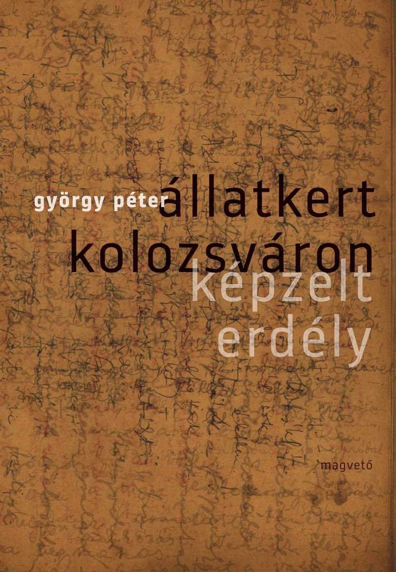 György Péter - Állatkert Kolozsváron - Képzelt Erdély