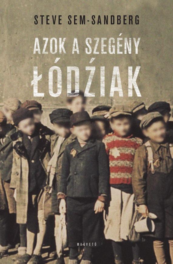 Steve Sem-Sandberg - Azok a szegény Łódźiak