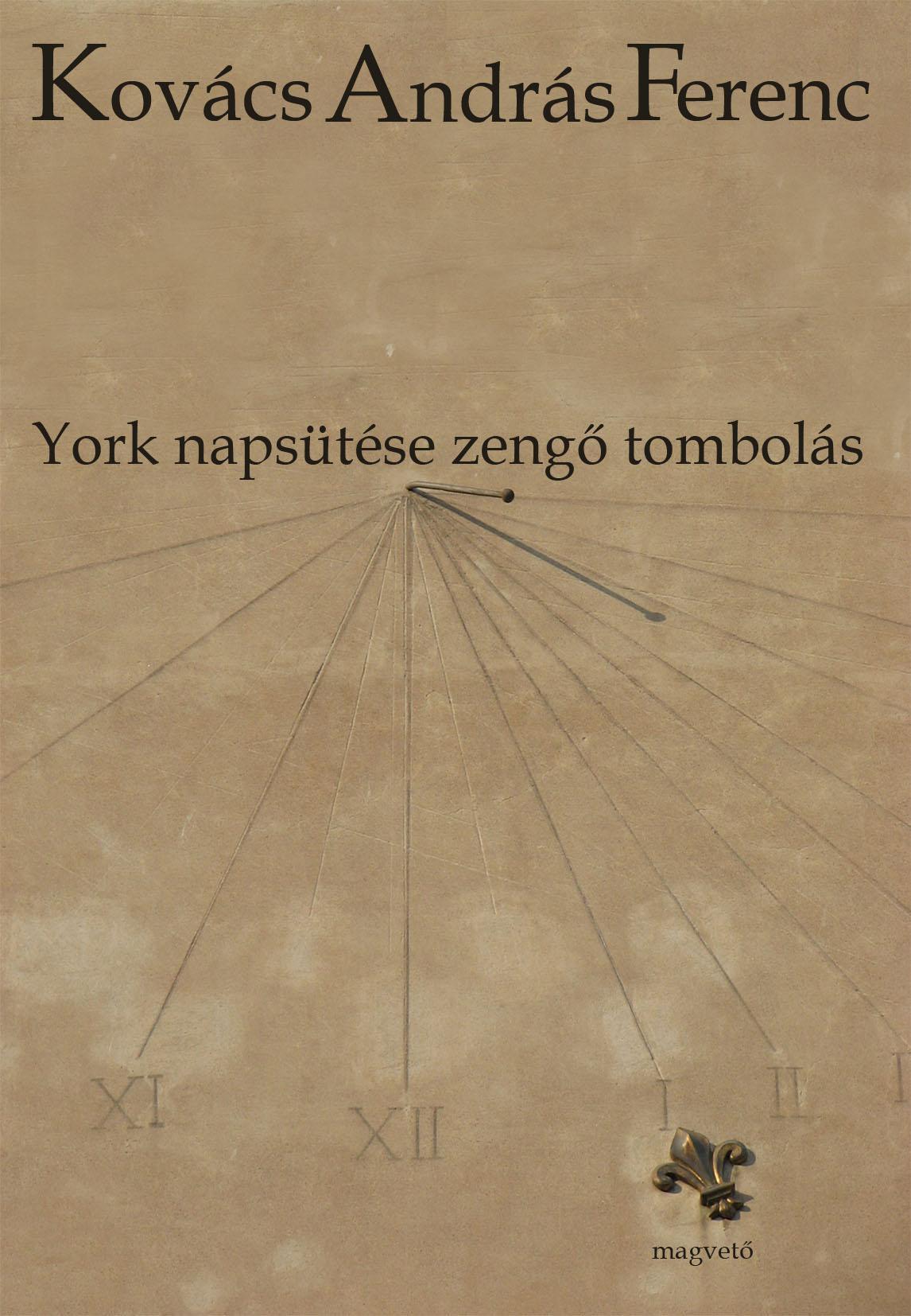 Kovács András Ferenc - York napsütése zengő tombolás