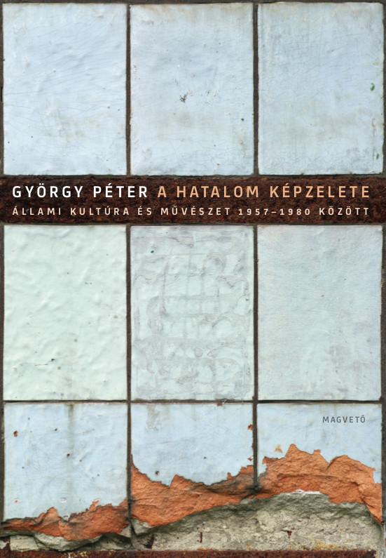 György Péter - A hatalom képzelete