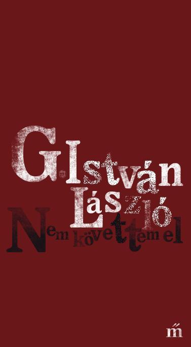 G. István László - Nem követtem el