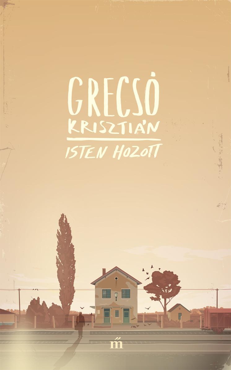 Grecsó Krisztián - Isten hozott