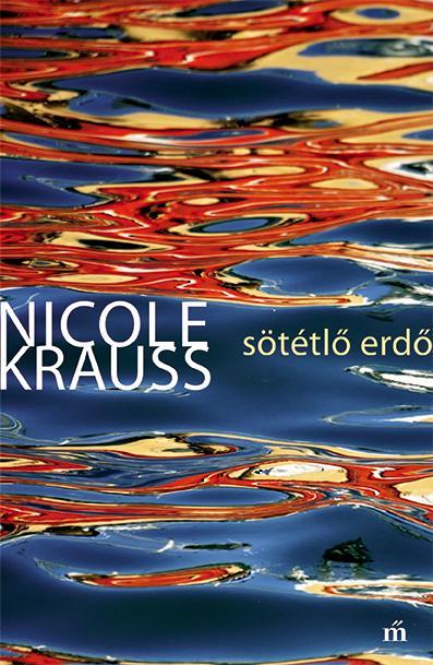 Krauss, Nicole - Sötétlő erdő