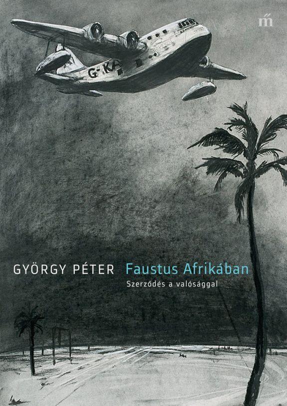György Péter - Faustus Afrikában - Szerződés a valósággal