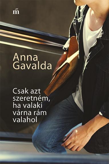 Gavalda, Anna - Csak azt szeretném, ha valaki várna rám valahol