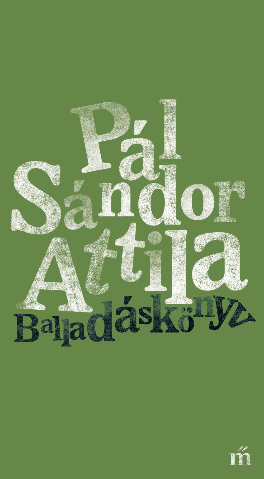 Pál Sándor Attila - Balladáskönyv