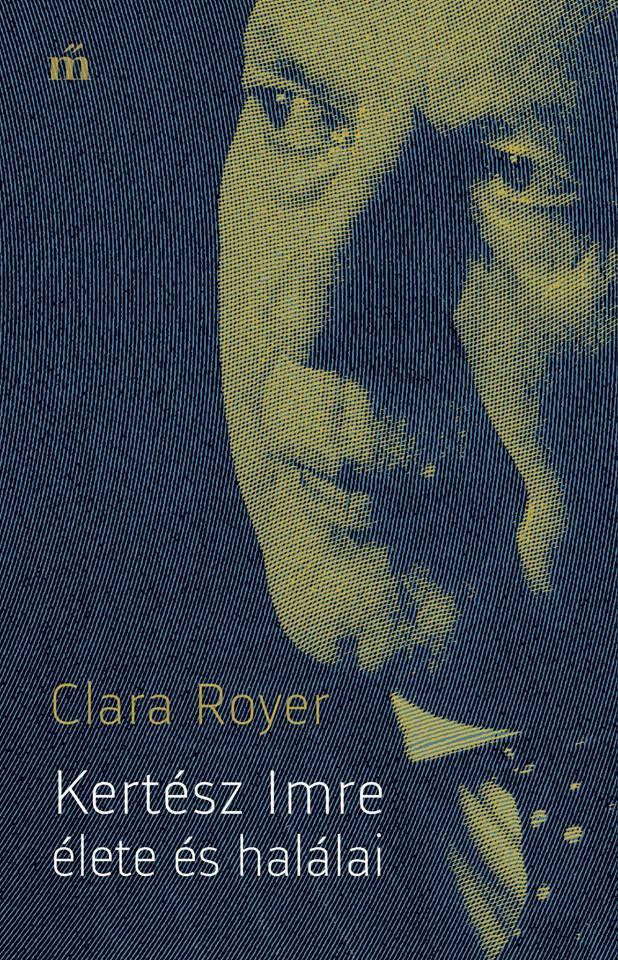 Royer, Clara - Kertész Imre élete és halálai