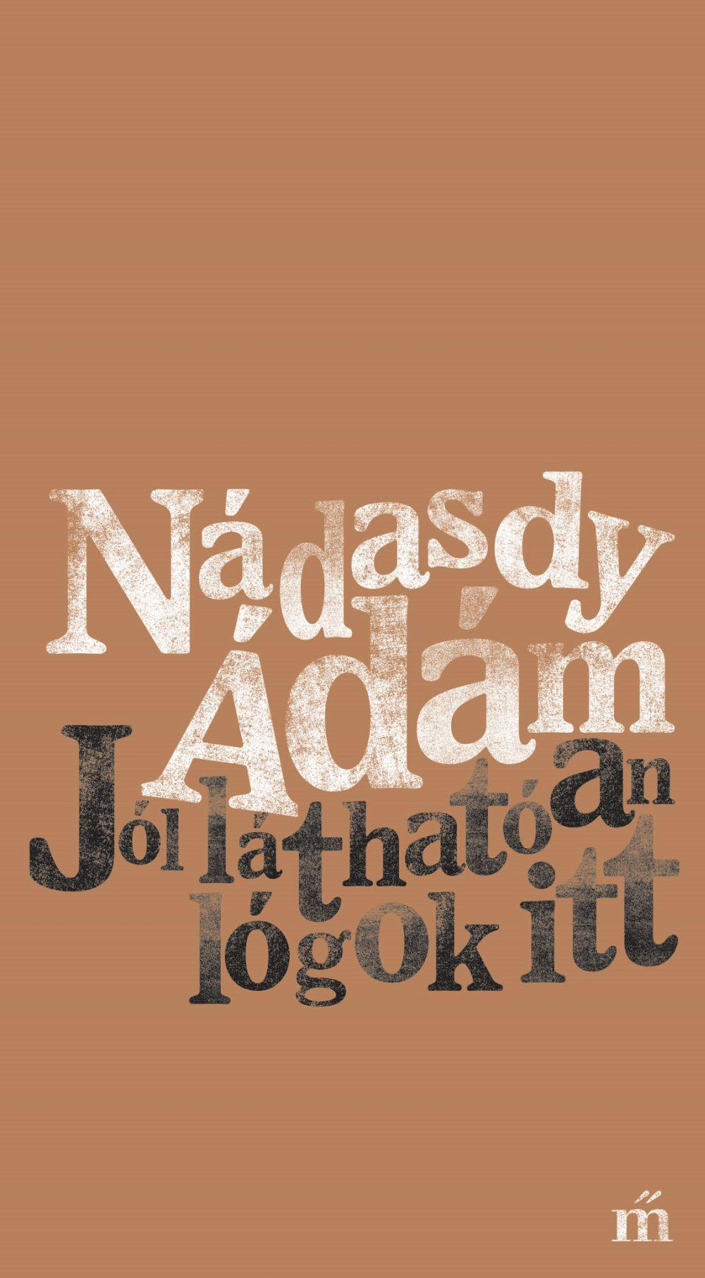 Nádasdy Ádám - Jól láthatóan lógok itt