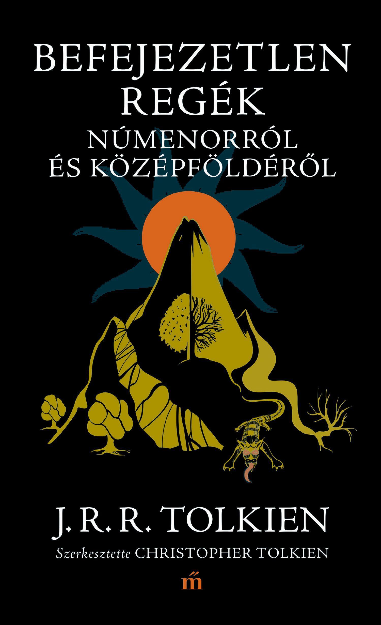 Tolkien, J. R. R. - Befejezetlen regék Númenorról és Középföldéről