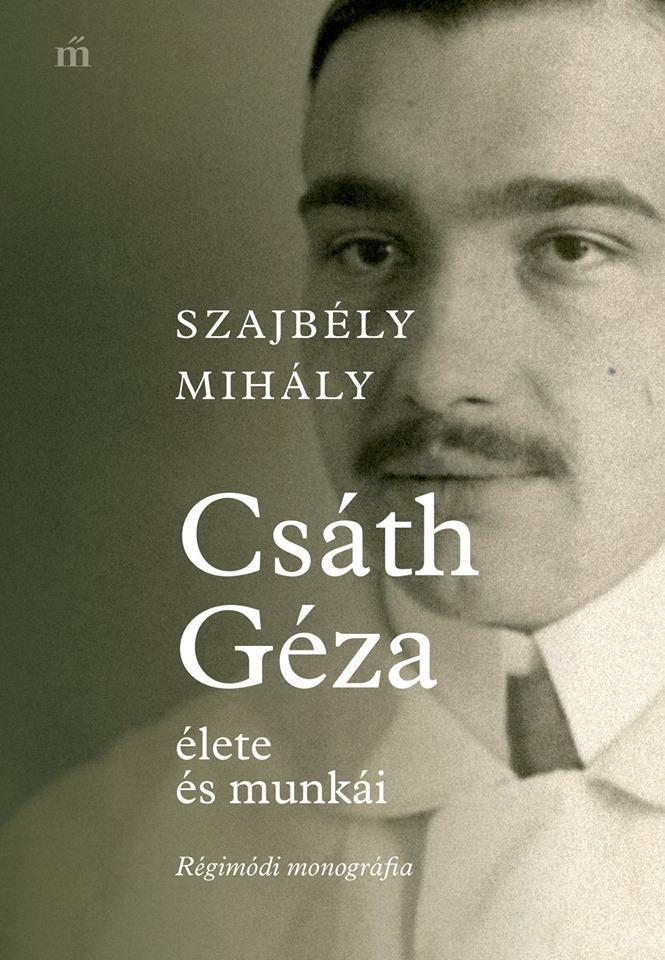 Szajbély Mihály - Csáth Géza élete és munkái - Régimódi monográfia
