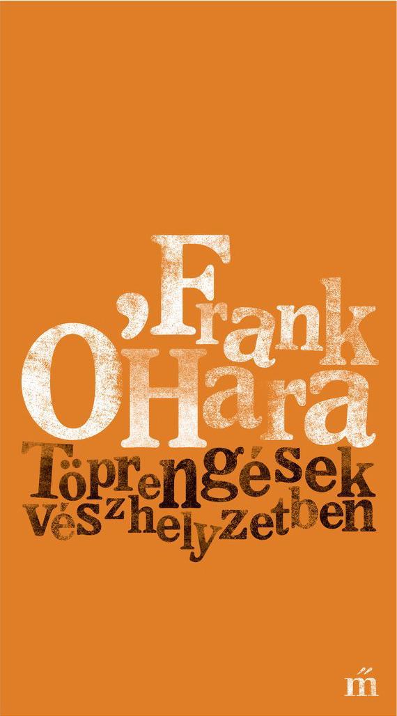 O\'Hara, Frank - Töprengések vészhelyzetben