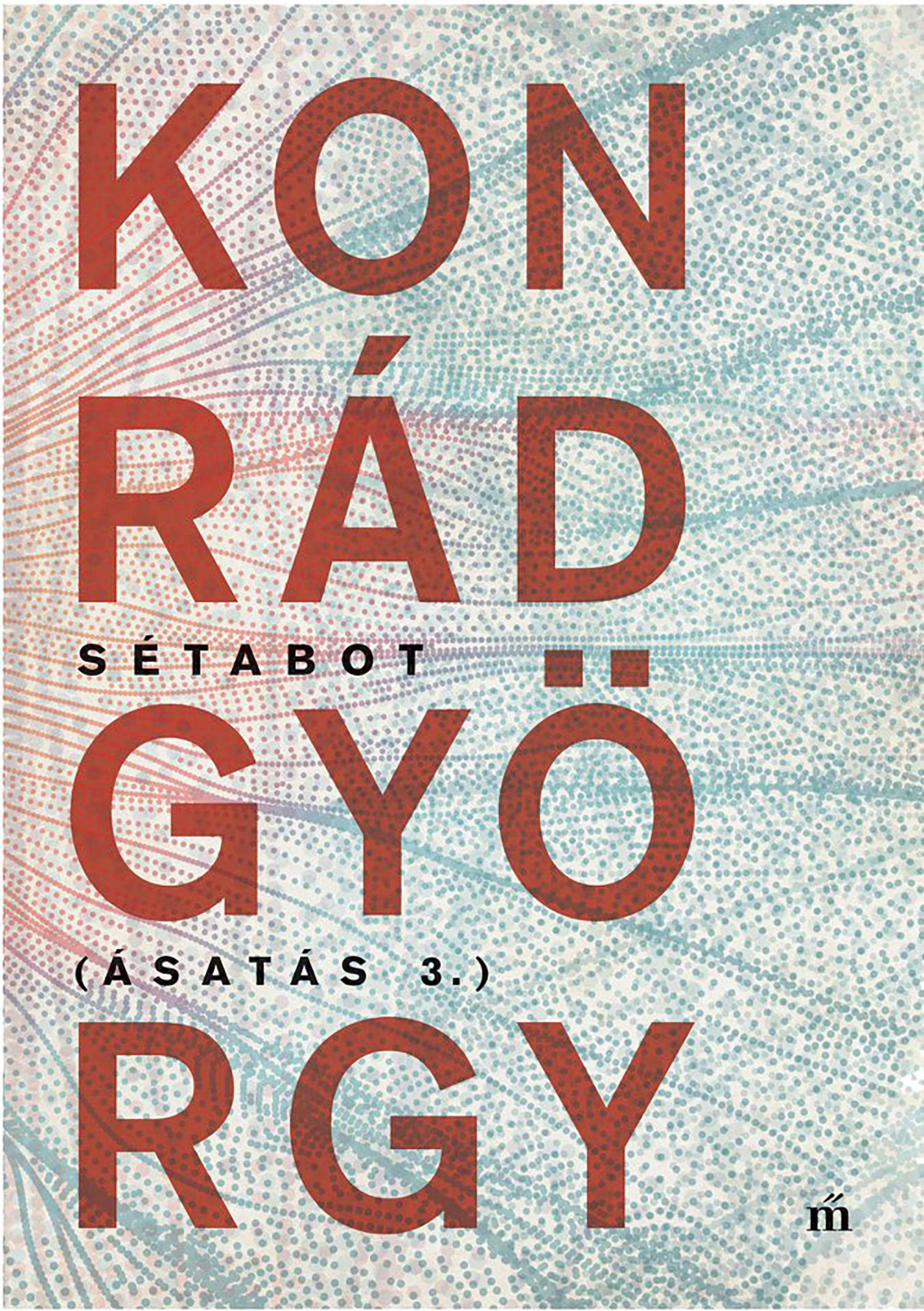 Konrád György - Sétabot - Ásatás 3.