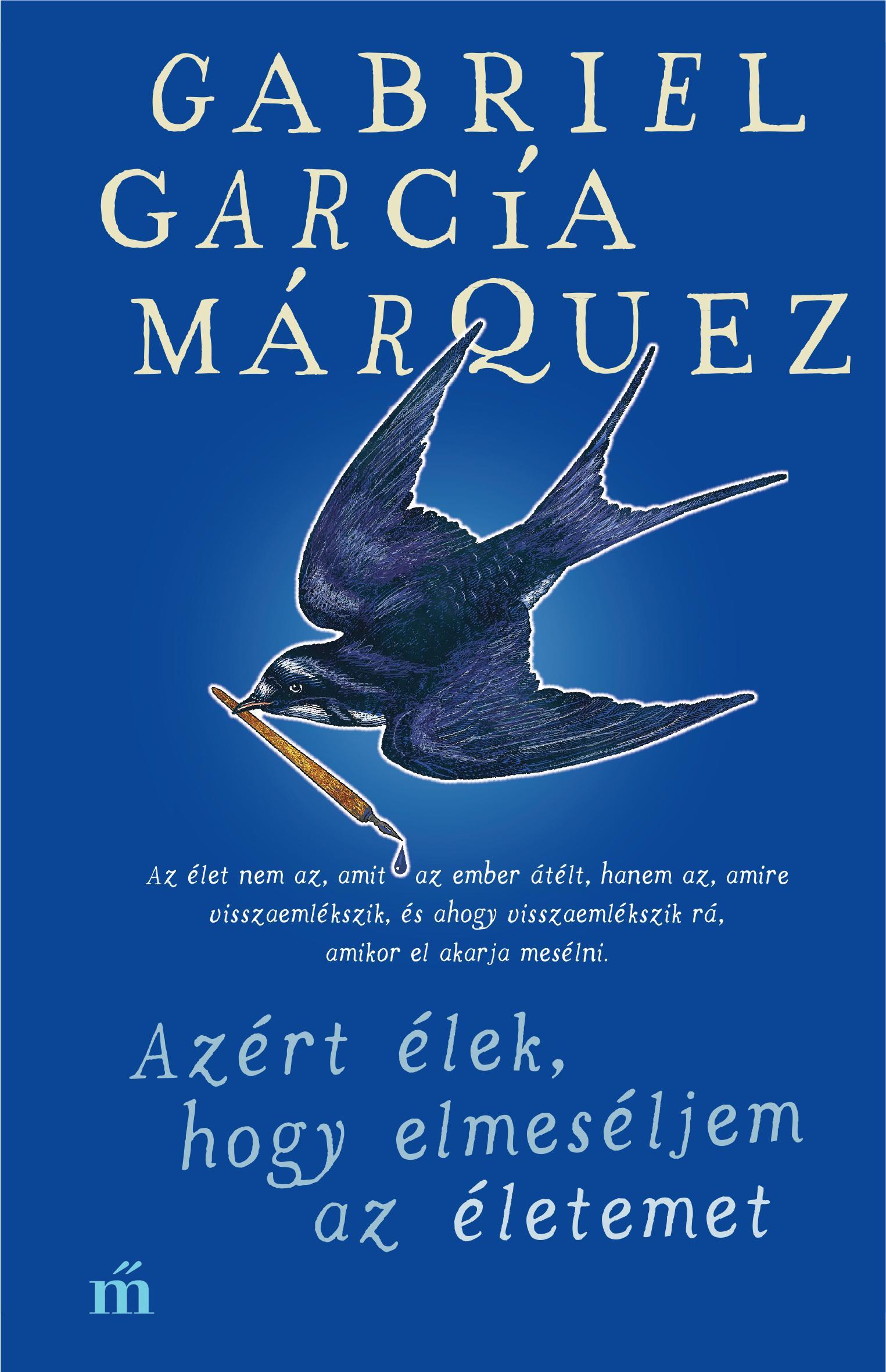 García Márquez, Gabriel - Azért élek, hogy elmeséljem az életemet