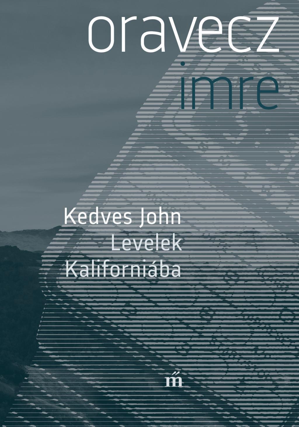 Oravecz Imre - Kedves John. Levelek Kaliforniába