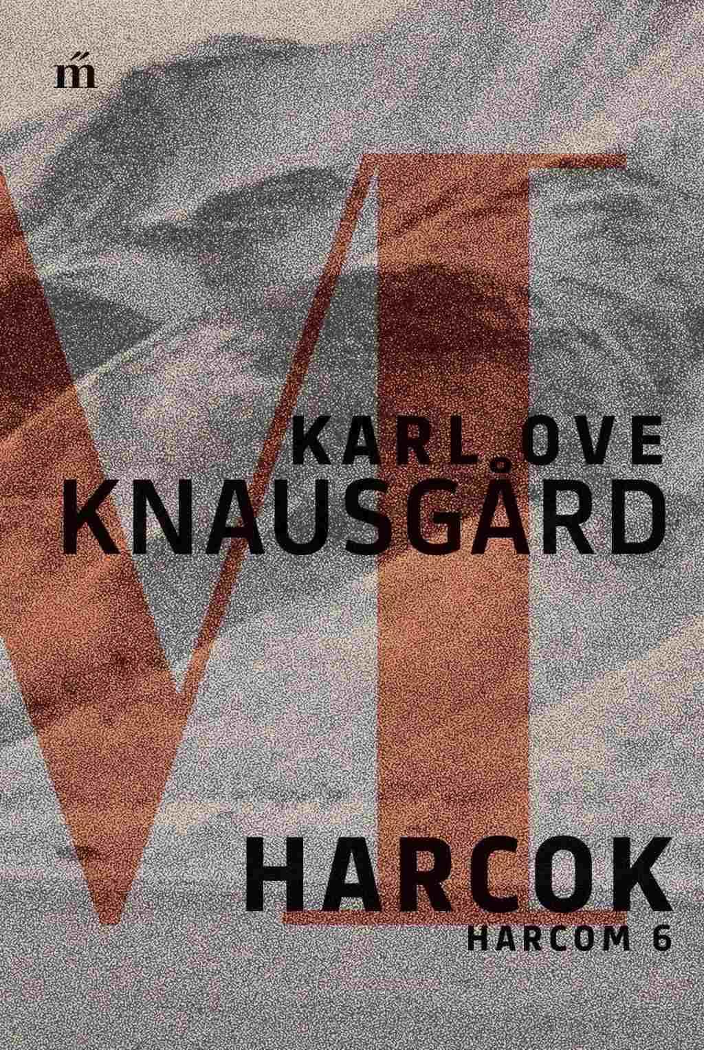 Knausgard, Karl Ove - Harcok - Harcom 6.