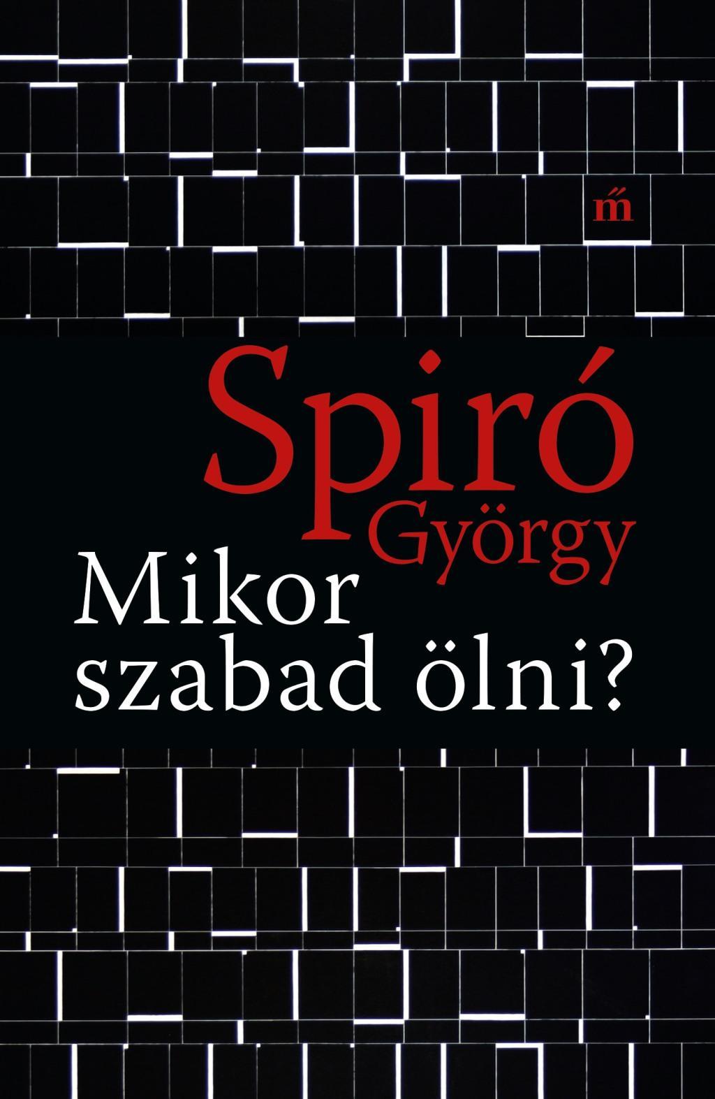 Spiró György - Mikor szabad ölni