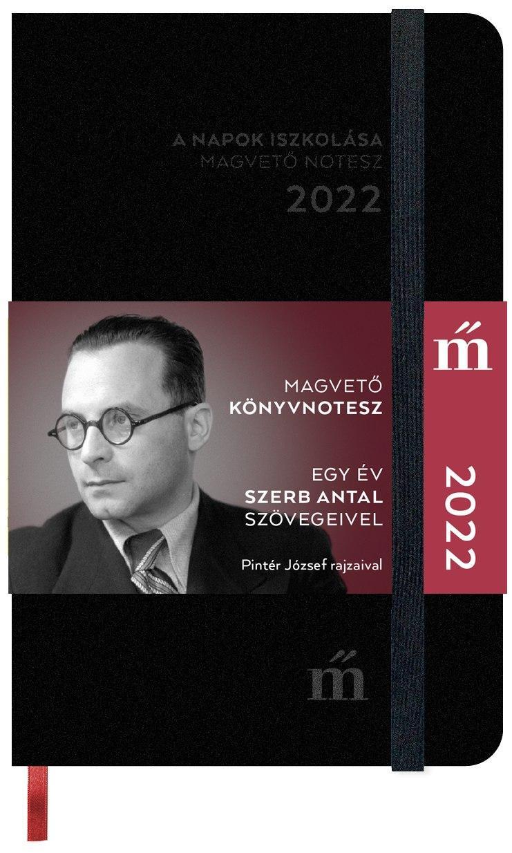 - A napok iszkolása 2022 - Egy év Szerb Antal szövegeivel -  Magvető könyvnotesz