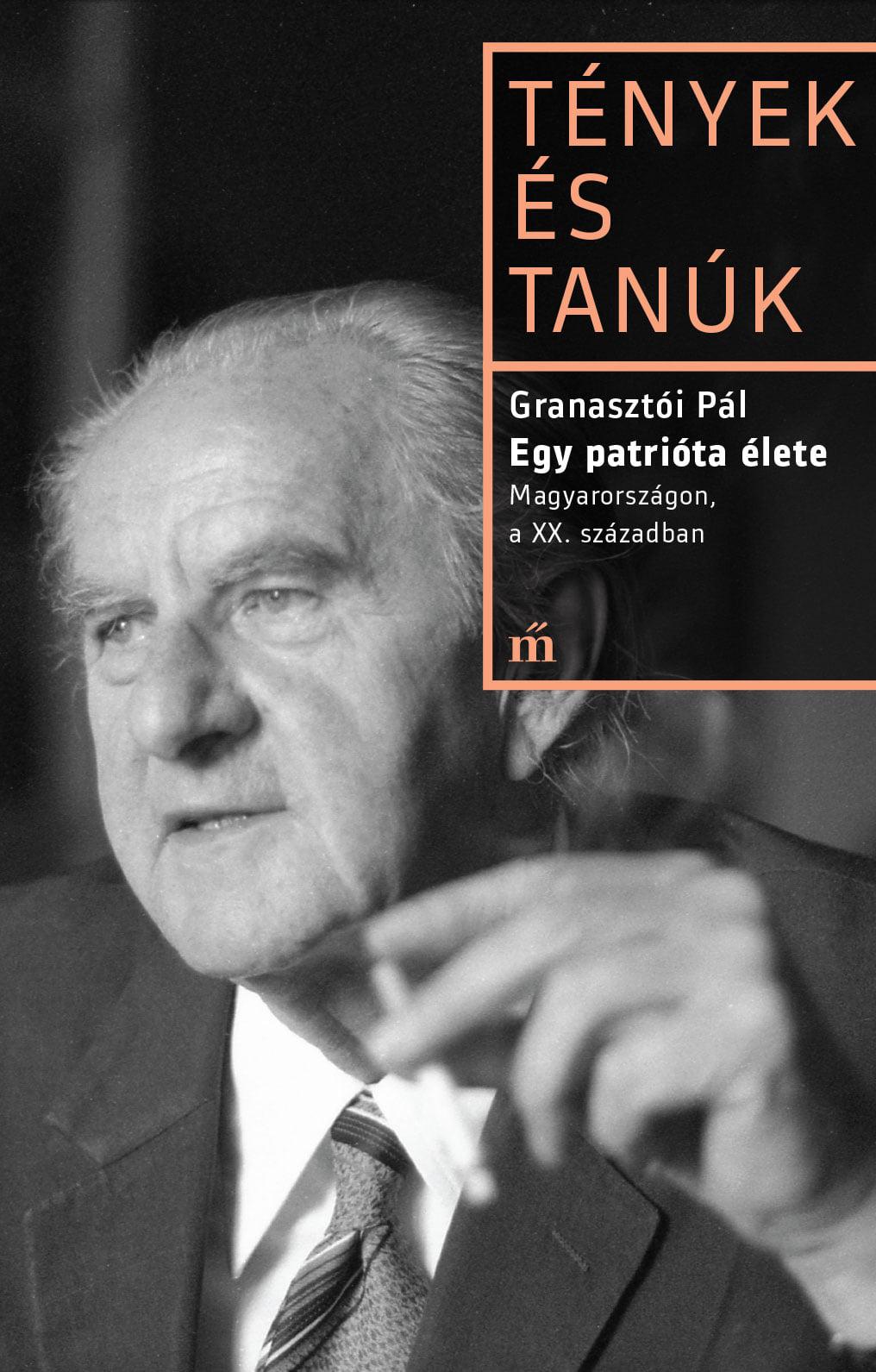 Granasztói Pál - Egy patrióta élete.  Magyarországon, a XX. században