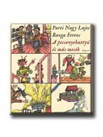 Parti Nagy Lajos - Banga Ferenc - A pecsenyehattyú és más mesék
